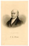 ADAMS, JOHN QUINCY (1767-1848)  Sixth U.S. President - 1825-29; U.S. Secretary of State 1817-25; U.S. Senator – Massachusetts – 1803-08; U.S. Representative – Massachusetts – 1831-48